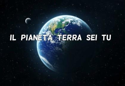 il pianeta terra sei tu